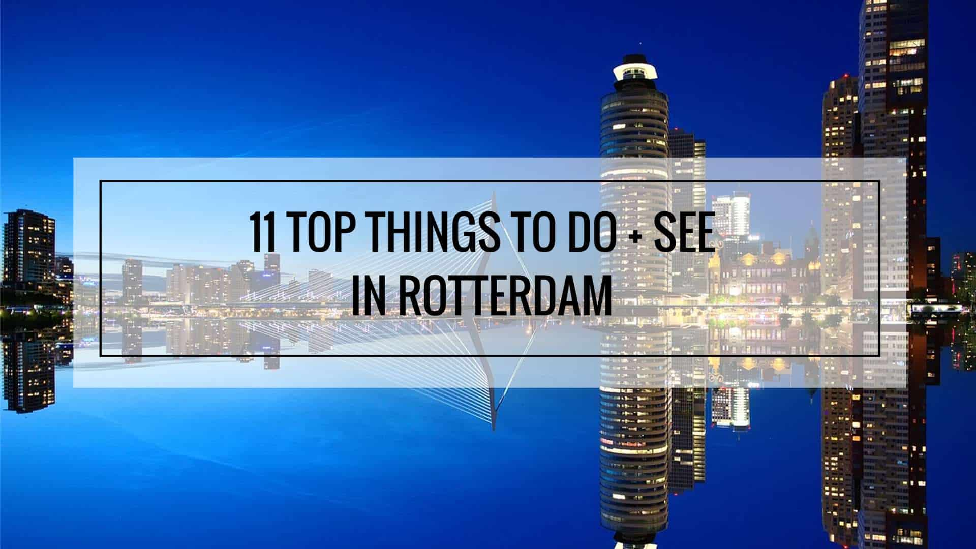 11 Things to Do + See in Rotterdam