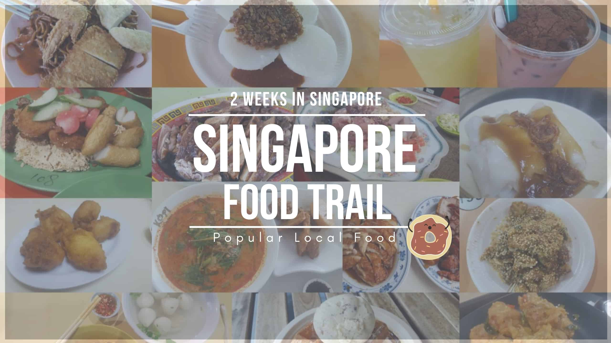 2 weeks singapore food trail singapore food that you have to try