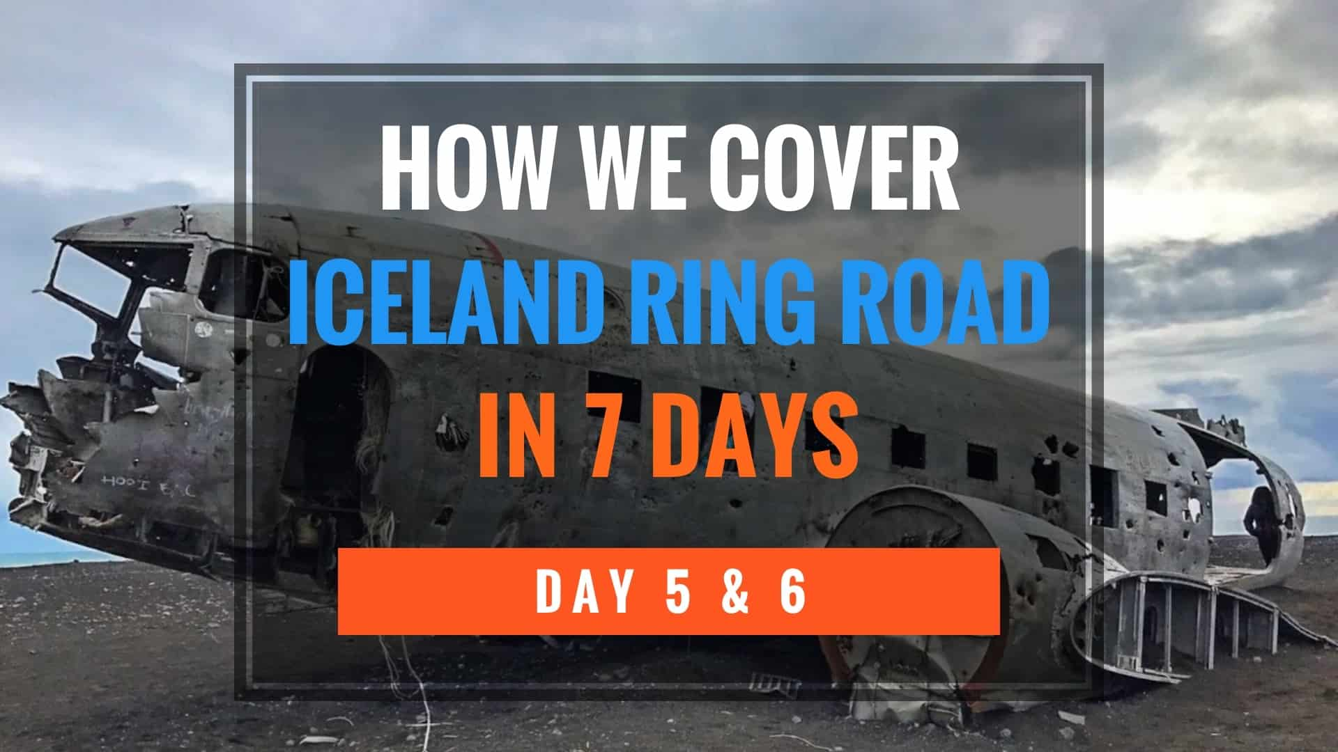 Iceland 7 Days Itinerary - Day 5-6